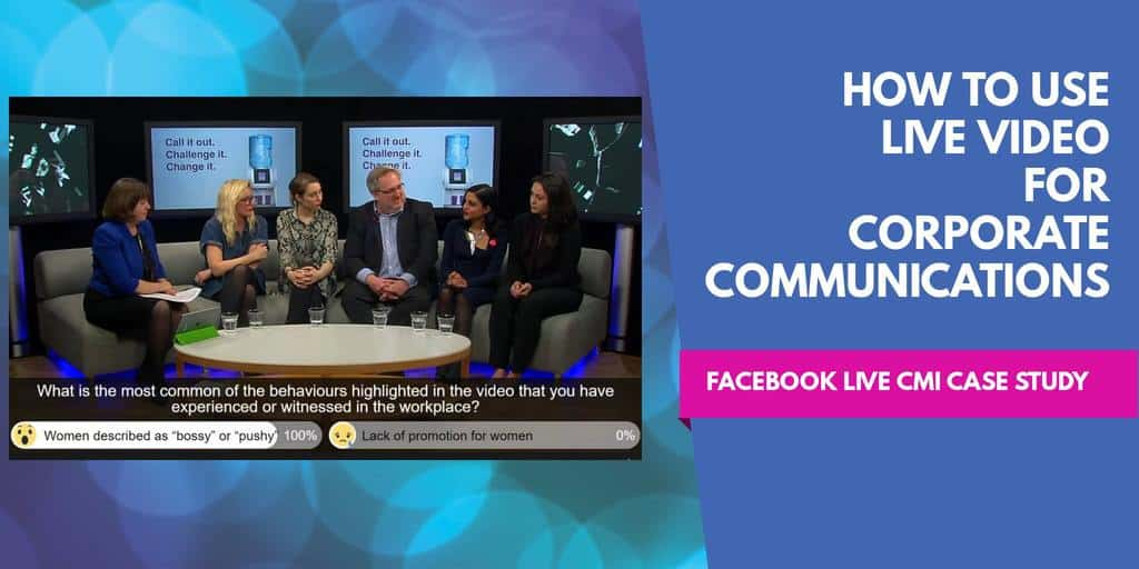 How to use Facebook live video for corporate communications a case study