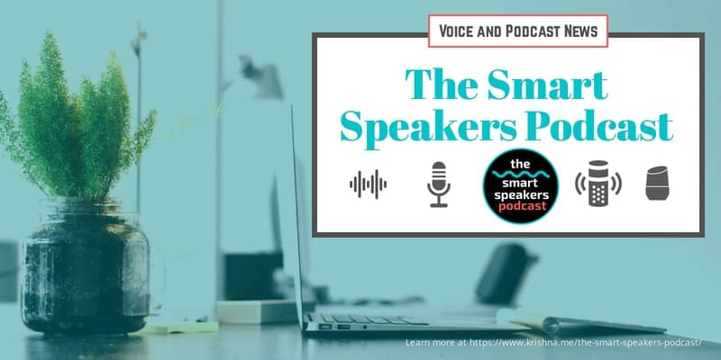 The Smart Speakers Podcast For Voice Alexa Flash Briefing And Podcast News by Krishna De